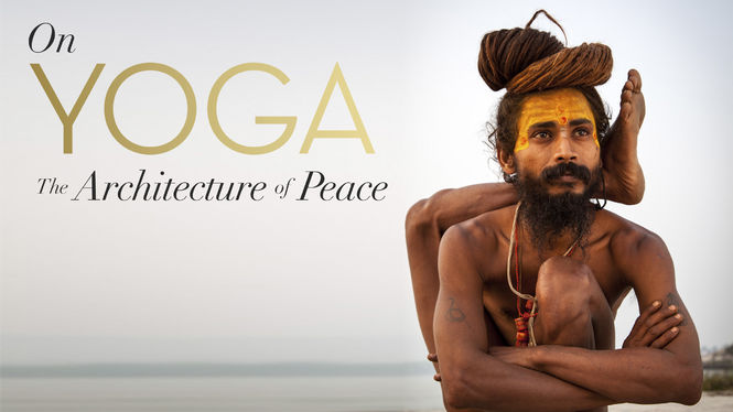 On Yoga The Architecture of Peace on Netflix USA