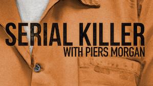 Serial Killer with Piers Morgan
