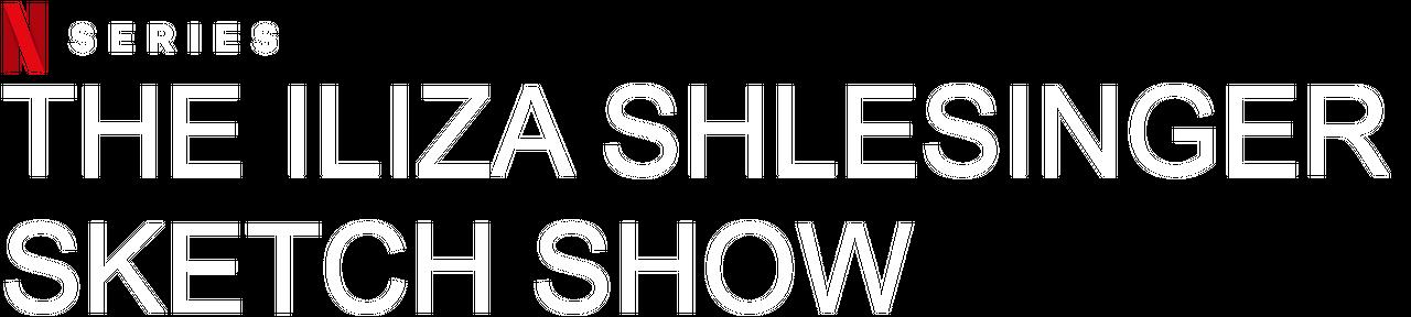 The Iliza Shlesinger Sketch Show
